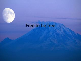 Free to be free