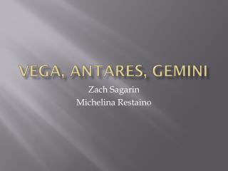 Vega, Antares, Gemini