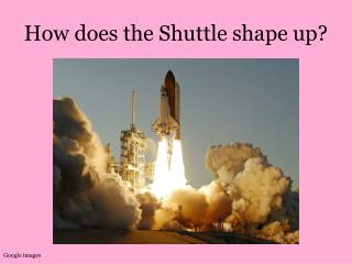 How does the Shuttle shape up?