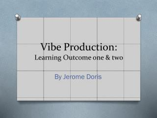 Vibe Production:  Learning  O utcome one & two