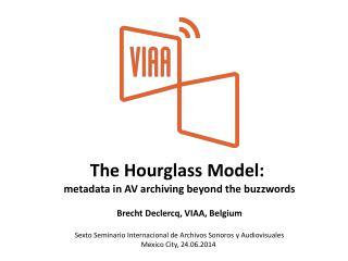 The Hourglass  Model :  metadata  in AV archiving beyond the  buzzwords