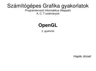 Számítógépes Grafika gyakorlatok Programtervező Informatikus (Nappali) A, C, T szakirányok