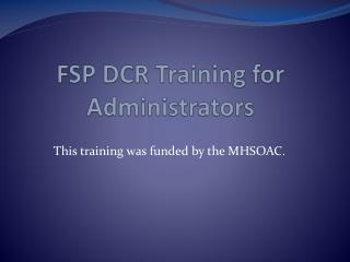 FSP DCR Training for Administrators