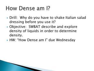 How  Dense am I?