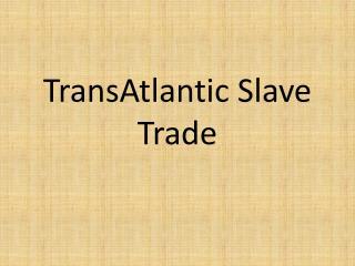 TransAtlantic  Slave Trade
