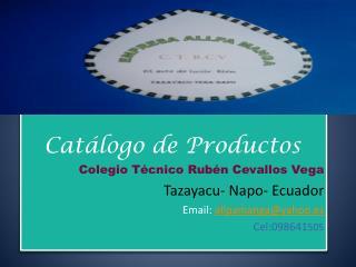 Catálogo  de  Productos Colegio Técnico Rubén Cevallos Vega Tazayacu- Napo- Ecuador