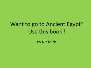 Want to go to Ancient Egypt?  U se this book !