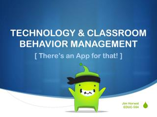 TECHNOLOGY & CLASSROOM BEHAVIOR MANAGEMENT