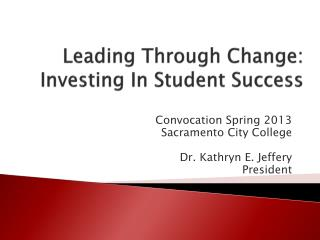 Leading  Through Change: Investing In Student Success