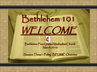 Bethlehem 101 WELCOME