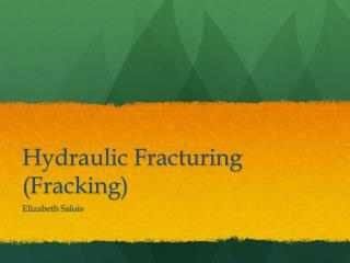 Hydraulic Fracturing ( Fracking )