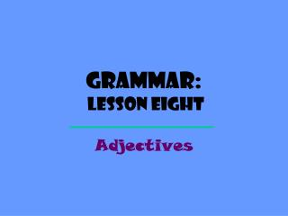 Grammar:  Lesson  Eight
