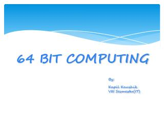 64  BIT  COMPUTING By: Kapil Kaushik 						VIII  Sesmester (IT)
