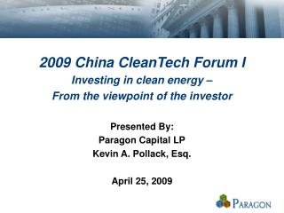 2009 China CleanTech Forum I Investing in clean energy   From the viewpoint of the investor   Presented By: Paragon Capi