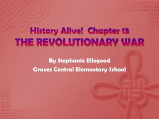 History Alive!  Chapter 13 THE REVOLUTIONARY WAR
