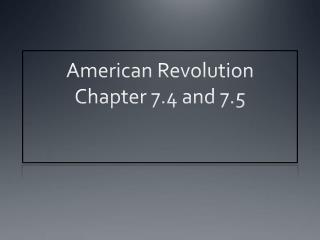 American Revolution Chapter 7.4 and 7.5