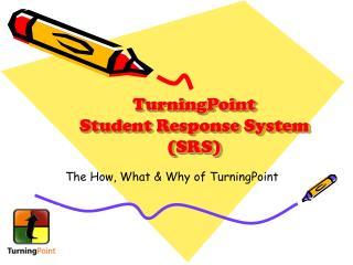 TurningPoint  Student Response System SRS
