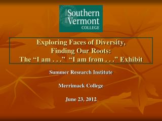 """Exploring Faces of Diversity,  Finding Our Roots: The """"I am . . .""""  """"I am from . . ."""" Exhibit"""