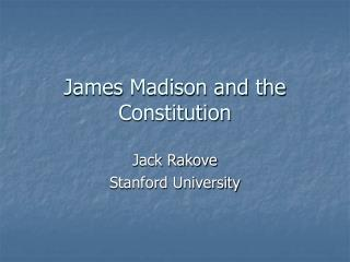 James Madison and the Constitution