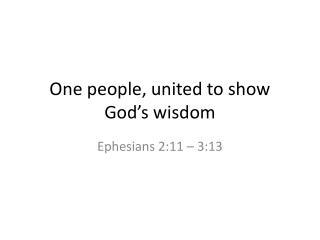 One people, united to show God's wisdom