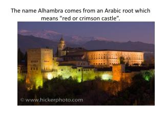 """The name Alhambra comes from an Arabic root which means """"red or crimson castle""""."""