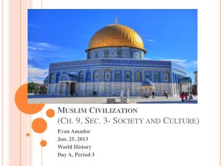 Muslim Civilization (Ch. 9, Sec. 3- Society and Culture)
