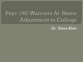Psyc  190: Warriors At  Home Adjustment to College