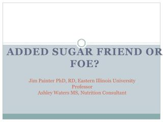 Jim Painter PhD, RD, Eastern Illinois University Professor  Ashley Waters MS, Nutrition Consultant