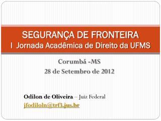 SEGURANÇA DE FRONTEIRA I   Jornada  Acadêmica de Direito da UFMS