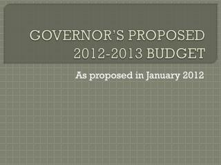 GOVERNOR'S PROPOSED 2012-2013 BUDGET