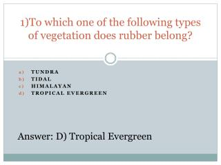 1)To which one of the following types of vegetation does rubber belong?