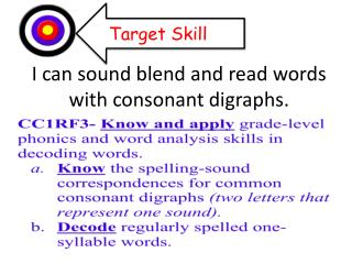 I can sound blend and read words with consonant digraphs.