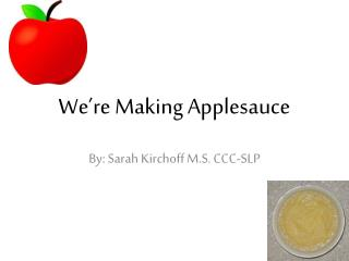 We're Making Applesauce
