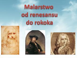 Malarstwo  od renesansu  do rokoka