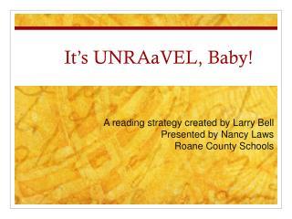 It's  UNRAaVEL , Baby!