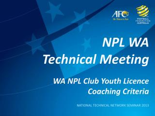 NPL WA Technical Meeting WA NPL Club Youth Licence Coaching Criteria