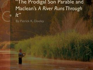 """The Prodigal Son Parable and Maclean's  A River Runs Through It"""