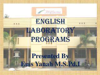 ENGLISH laboratory   PROGRAMS Presented By Euis Yanah M.S.Pd.I
