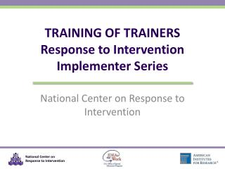 TRAINING OF TRAINERS Response to Intervention   Implementer Series