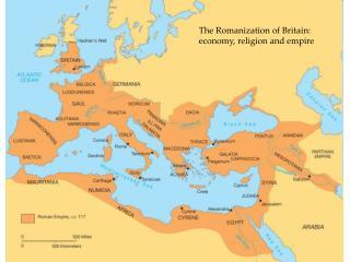 The Romanization of Britain: economy, religion and empire
