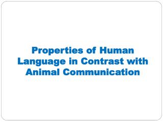 Properties of Human Language in Contrast with Animal Communication