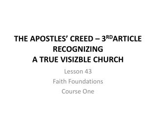 THE APOSTLES' CREED – 3 RD ARTICLE RECOGNIZING  A TRUE VISIZBLE CHURCH