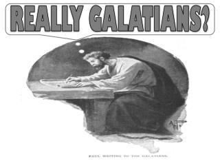REALLY GALATIANS?