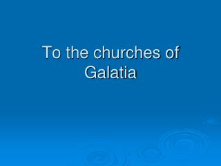 To the churches of Galatia