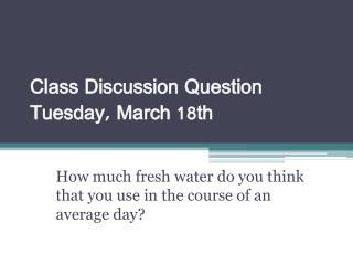 Class Discussion Question Tuesday,  March 18th