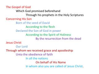 The Gospel of God 	Which God promised beforehand  		Through his prophets in the Holy Scriptures