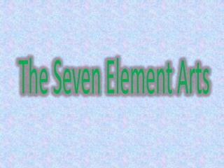 The Seven Element Arts