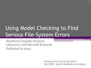 Using  Model  Checking  to  Find Serious  File System  Errors