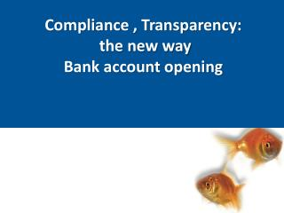 Compliance , Transparency:  the new way  Bank account opening