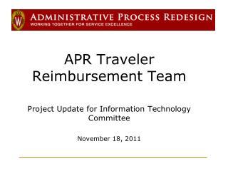 APR Traveler Reimbursement Team Project Update for  Information Technology Committee